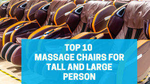 Top 10 Massage Chair for Large and Tall Person